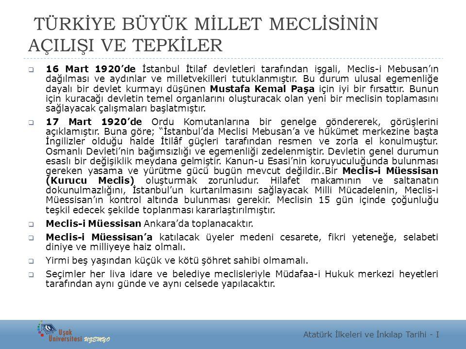 TÜRKİYE BÜYÜK MİLLET MECLİSİNİN AÇILIŞI VE TEPKİLER  16 Mart 1920'de İstanbul İtilaf devletleri tarafından işgali, Meclis-i Mebusan'ın dağılması ve a