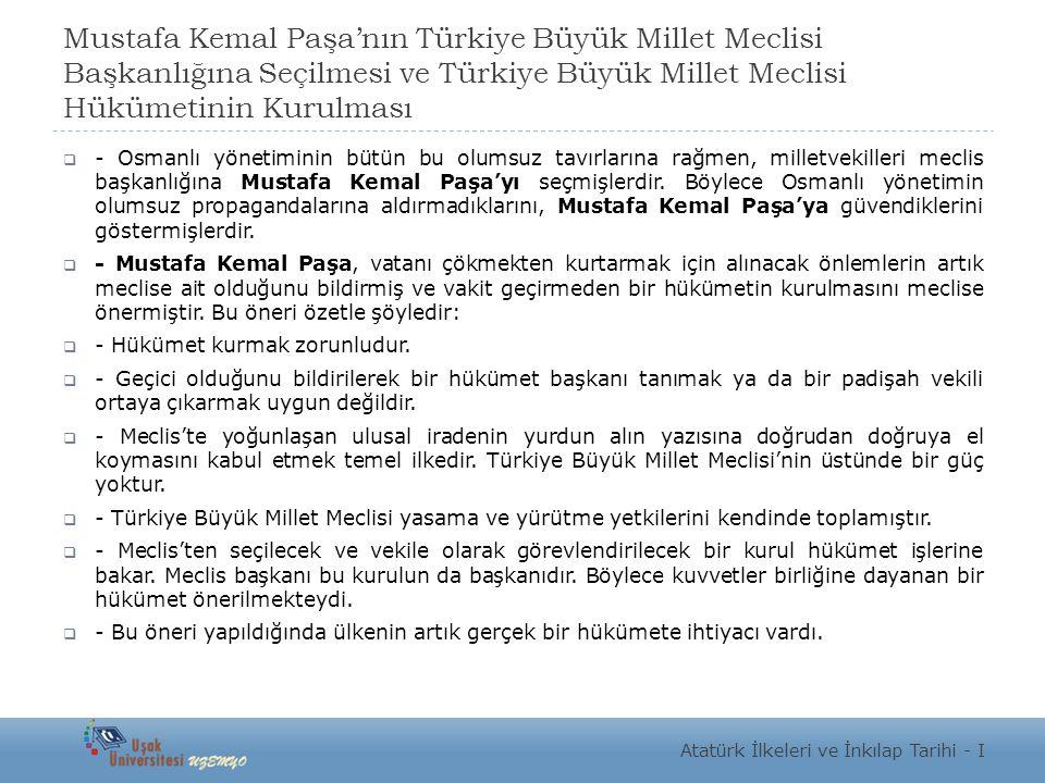 Mustafa Kemal Paşa'nın Türkiye Büyük Millet Meclisi Başkanlığına Seçilmesi ve Türkiye Büyük Millet Meclisi Hükümetinin Kurulması  - Osmanlı yönetimin