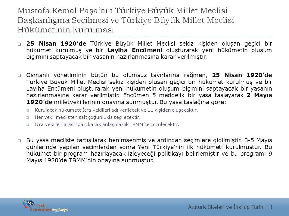 Mustafa Kemal Paşa'nın Türkiye Büyük Millet Meclisi Başkanlığına Seçilmesi ve Türkiye Büyük Millet Meclisi Hükümetinin Kurulması  25 Nisan 1920'de Tü