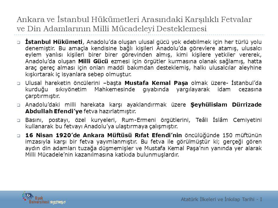 Ankara ve İstanbul Hükümetleri Arasındaki Karşılıklı Fetvalar ve Din Adamlarının Milli Mücadeleyi Desteklemesi  İstanbul Hükümeti, Anadolu'da oluşan