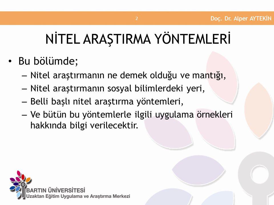 Bu bölümde; – Nitel araştırmanın ne demek olduğu ve mantığı, – Nitel araştırmanın sosyal bilimlerdeki yeri, – Belli başlı nitel araştırma yöntemleri,