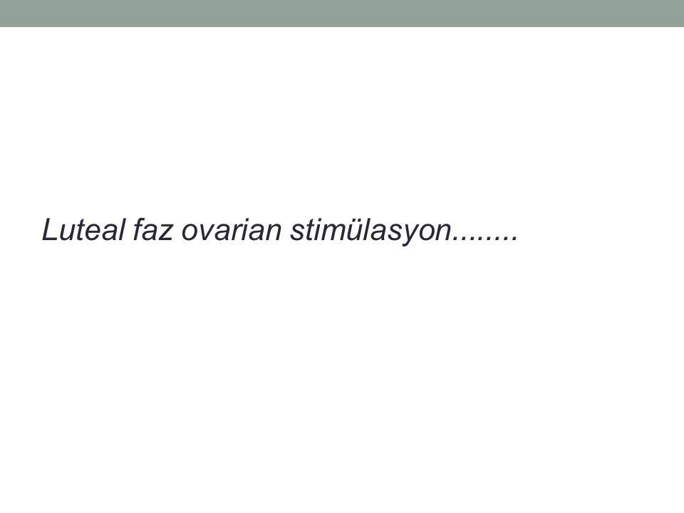 Luteal faz ovarian stimülasyon........