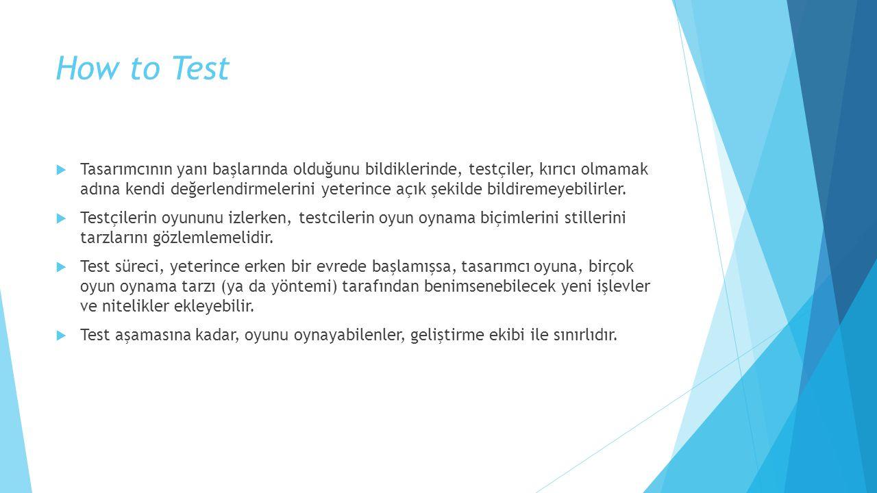 How to Test  Tasarımcı, testin tüm aşamalarına katılamaz ve tüm test sürecini gözlemleyemez.