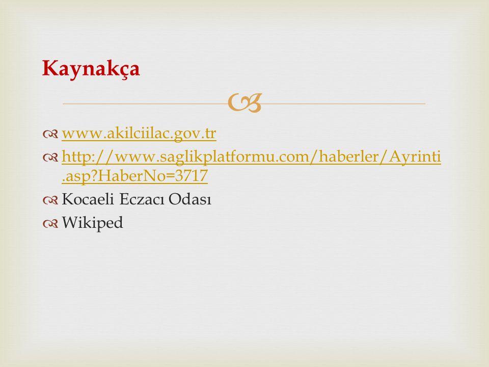   www.akilciilac.gov.tr www.akilciilac.gov.tr  http://www.saglikplatformu.com/haberler/Ayrinti.asp?HaberNo=3717 http://www.saglikplatformu.com/habe