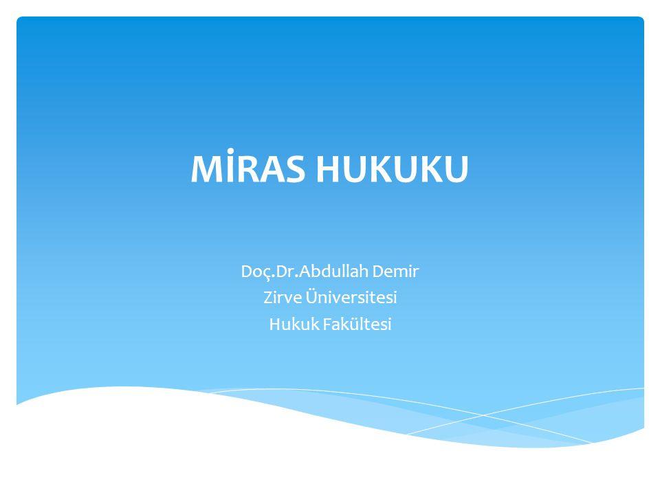 MİRAS HUKUKU Doç.Dr.Abdullah Demir Zirve Üniversitesi Hukuk Fakültesi
