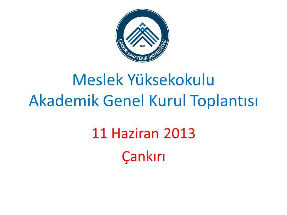 Meslek Yüksekokulu Akademik Genel Kurul Toplantısı 11 Haziran 2013 Çankırı