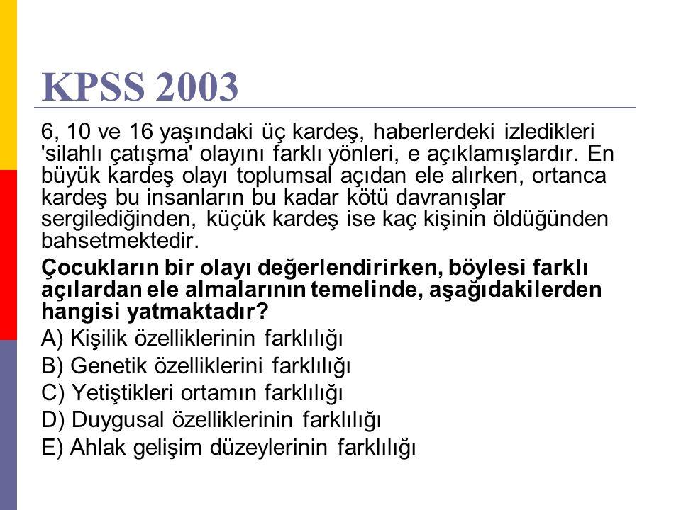 KPSS 2003 6, 10 ve 16 yaşındaki üç kardeş, haberlerdeki izledikleri 'silahlı çatışma' olayını farklı yönleri, e açıklamışlardır. En büyük kardeş olayı