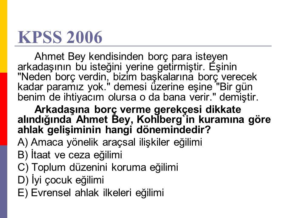 KPSS 2006 Ahmet Bey kendisinden borç para isteyen arkadaşının bu isteğini yerine getirmiştir. Eşinin
