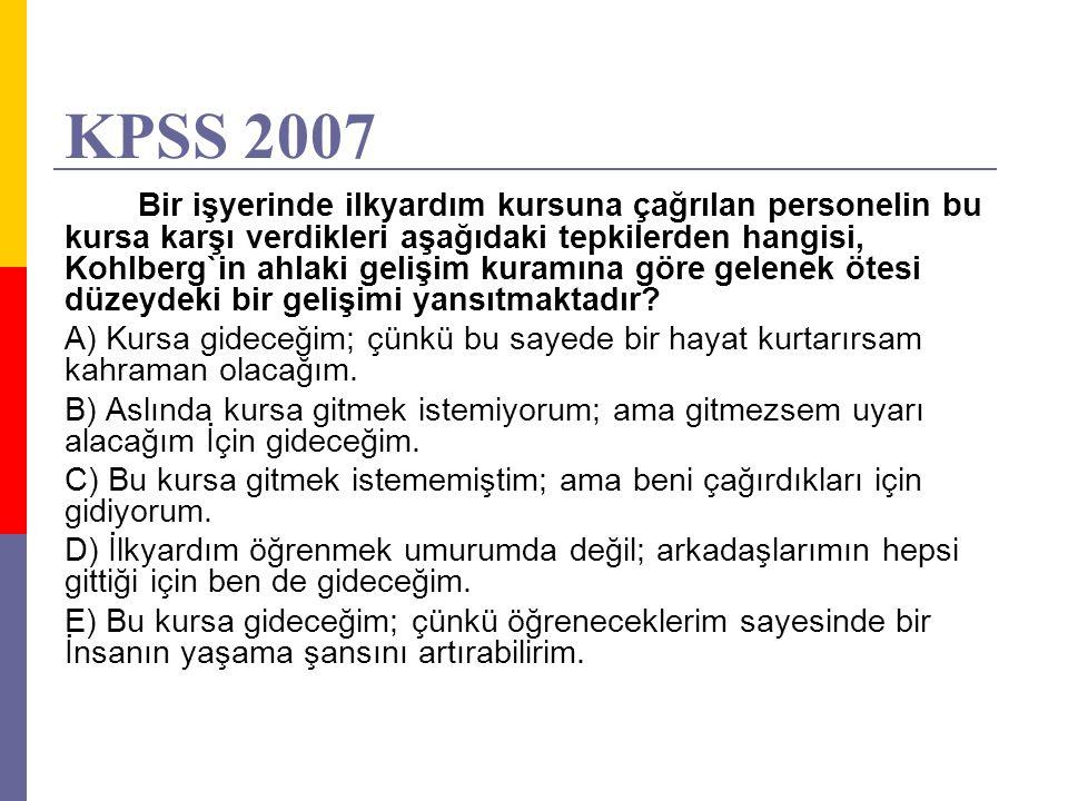 KPSS 2007 Bir işyerinde ilkyardım kursuna çağrılan personelin bu kursa karşı verdikleri aşağıdaki tepkilerden hangisi, Kohlberg`in ahlaki gelişim kura