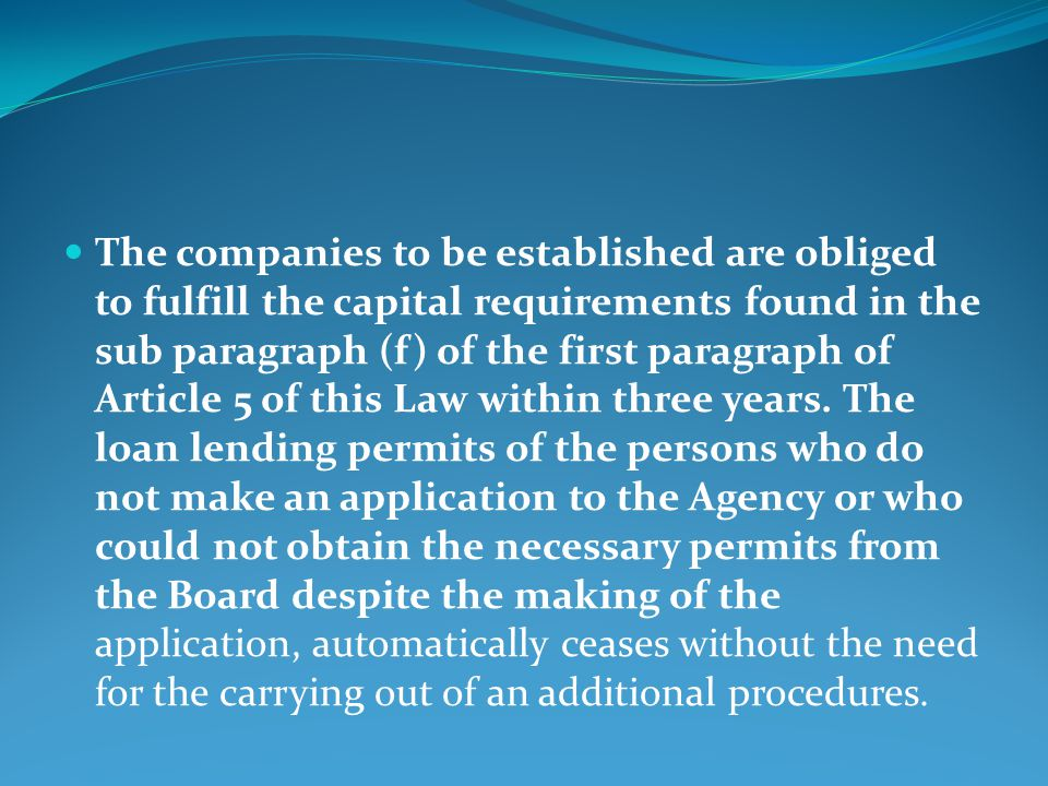 The companies to be established are obliged to fulfill the capital requirements found in the sub paragraph (f) of the first paragraph of Article 5 of this Law within three years.