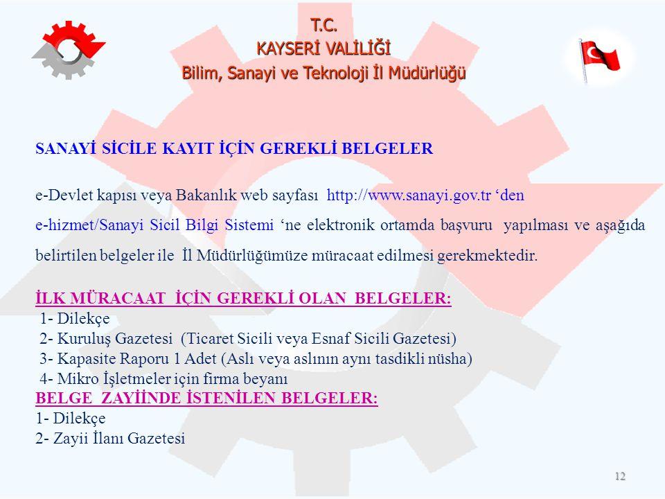 T.C. KAYSERİ VALİLİĞİ Bilim, Sanayi ve Teknoloji İl Müdürlüğü 12 SANAYİ SİCİLE KAYIT İÇİN GEREKLİ BELGELER e-Devlet kapısı veya Bakanlık web sayfası h