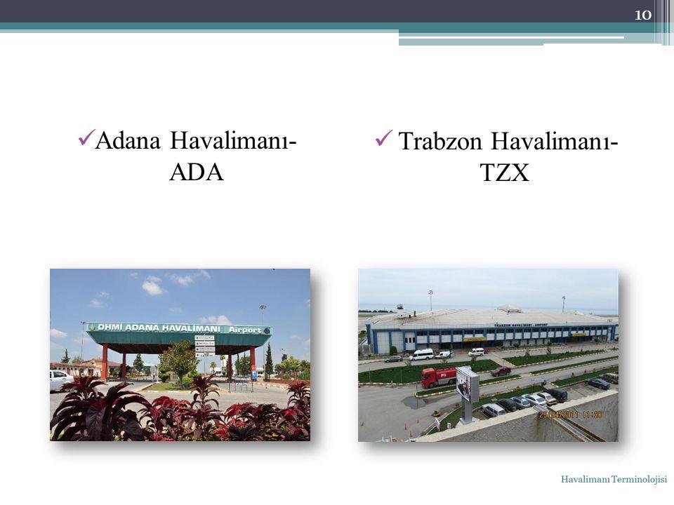 Adana Havalimanı- ADA Trabzon Havalimanı- TZX 10