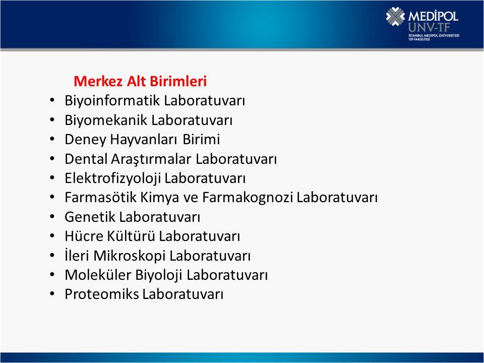Merkez Alt Birimleri Biyoinformatik Laboratuvarı Biyomekanik Laboratuvarı Deney Hayvanları Birimi Dental Araştırmalar Laboratuvarı Elektrofizyoloji La