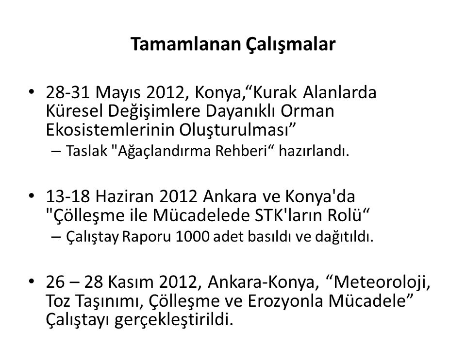 Tamamlanan Çalışmalar 28-31 Mayıs 2012, Konya, Kurak Alanlarda Küresel Değişimlere Dayanıklı Orman Ekosistemlerinin Oluşturulması – Taslak Ağaçlandırma Rehberi hazırlandı.
