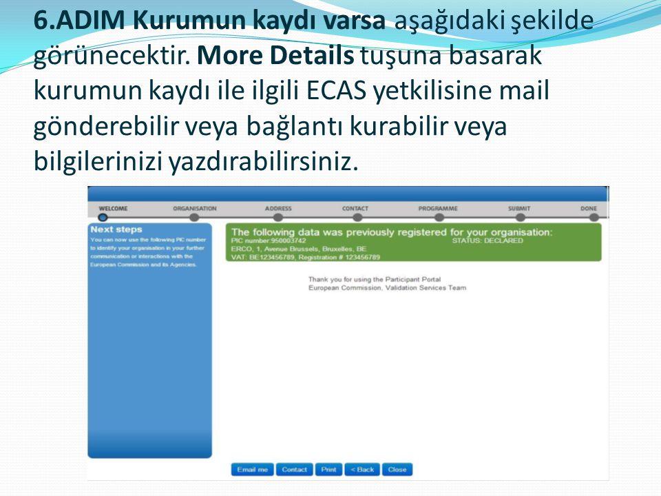 6.ADIM Kurumun kaydı varsa aşağıdaki şekilde görünecektir. More Details tuşuna basarak kurumun kaydı ile ilgili ECAS yetkilisine mail gönderebilir vey