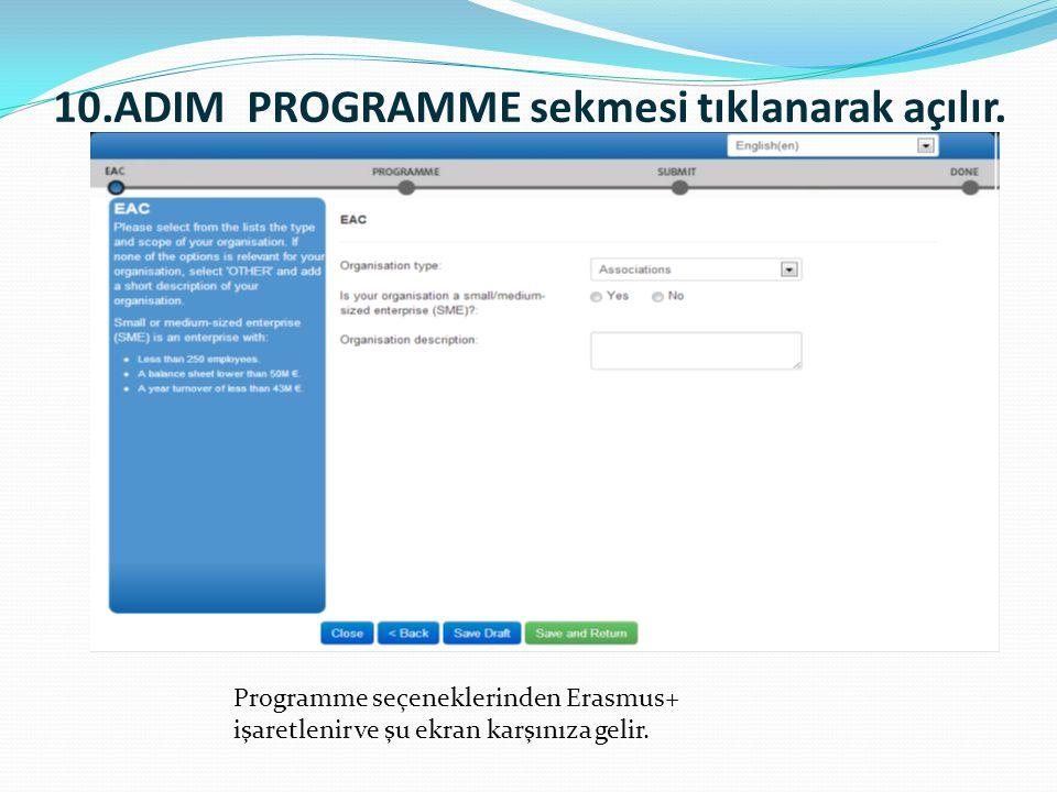 10.ADIM PROGRAMME sekmesi tıklanarak açılır. Programme seçeneklerinden Erasmus+ işaretlenir ve şu ekran karşınıza gelir.