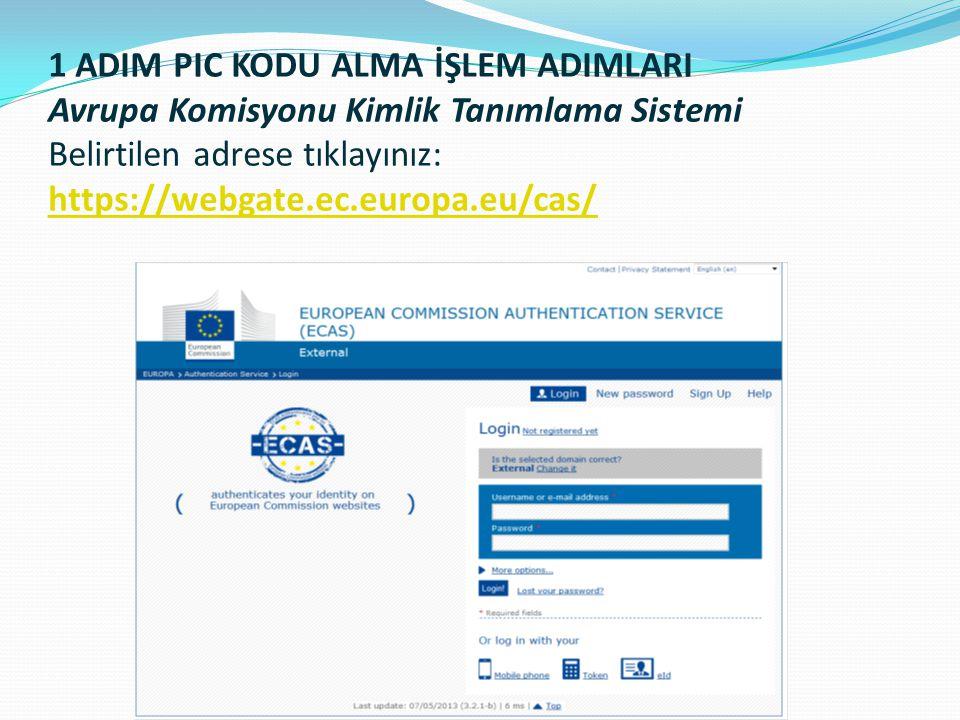 1 ADIM PIC KODU ALMA İŞLEM ADIMLARI Avrupa Komisyonu Kimlik Tanımlama Sistemi Belirtilen adrese tıklayınız: https://webgate.ec.europa.eu/cas/ https://