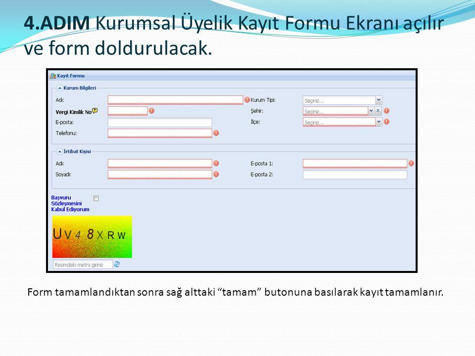 """4.ADIM Kurumsal Üyelik Kayıt Formu Ekranı açılır ve form doldurulacak. Form tamamlandıktan sonra sağ alttaki """"tamam"""" butonuna basılarak kayıt tamamlan"""