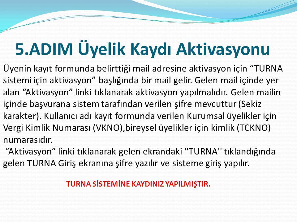 """5.ADIM Üyelik Kaydı Aktivasyonu Üyenin kayıt formunda belirttiği mail adresine aktivasyon için """"TURNA sistemi için aktivasyon"""" başlığında bir mail gel"""