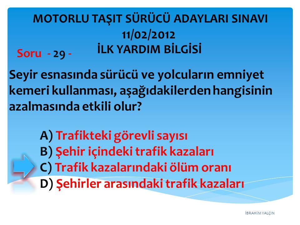 İBRAHİM YALÇIN A) Trafikteki görevli sayısı B) Şehir içindeki trafik kazaları C) Trafik kazalarındaki ölüm oranı D) Şehirler arasındaki trafik kazalar