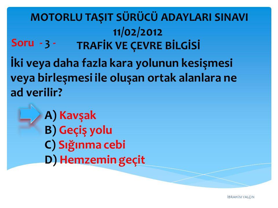 İBRAHİM YALÇIN A) Kavşak B) Geçiş yolu C) Sığınma cebi D) Hemzemin geçit İki veya daha fazla kara yolunun kesişmesi veya birleşmesi ile oluşan ortak a
