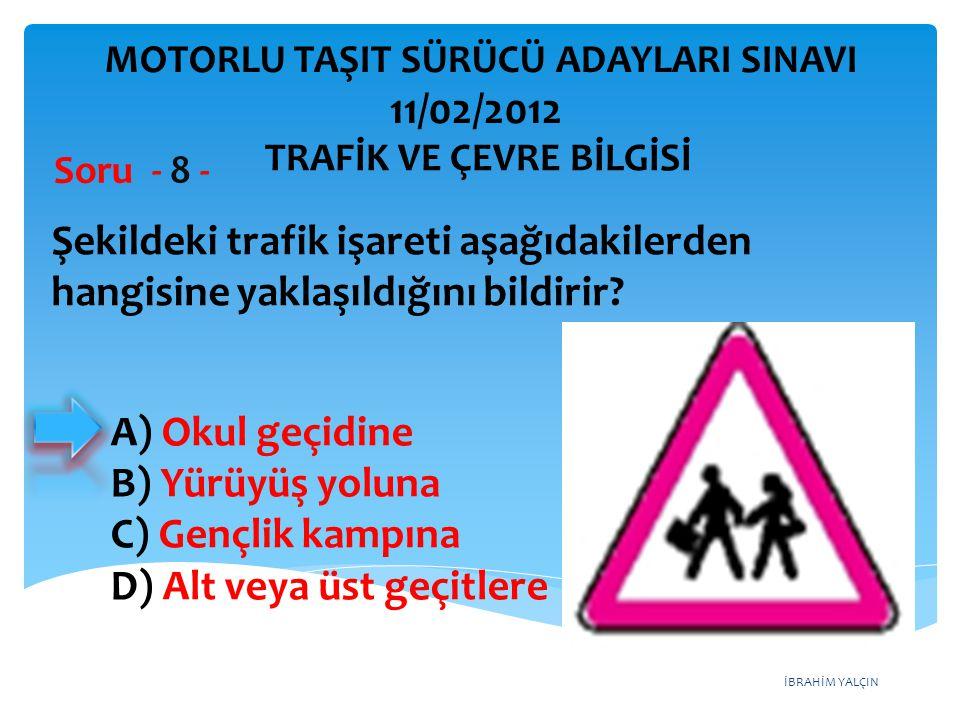 İBRAHİM YALÇIN Şekildeki trafik işareti aşağıdakilerden hangisine yaklaşıldığını bildirir? Soru - 8 - A) Okul geçidine B) Yürüyüş yoluna C) Gençlik ka