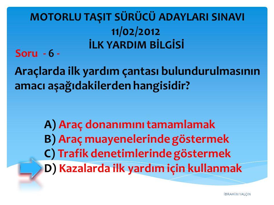 İBRAHİM YALÇIN A) Araç donanımını tamamlamak B) Araç muayenelerinde göstermek C) Trafik denetimlerinde göstermek D) Kazalarda ilk yardım için kullanma