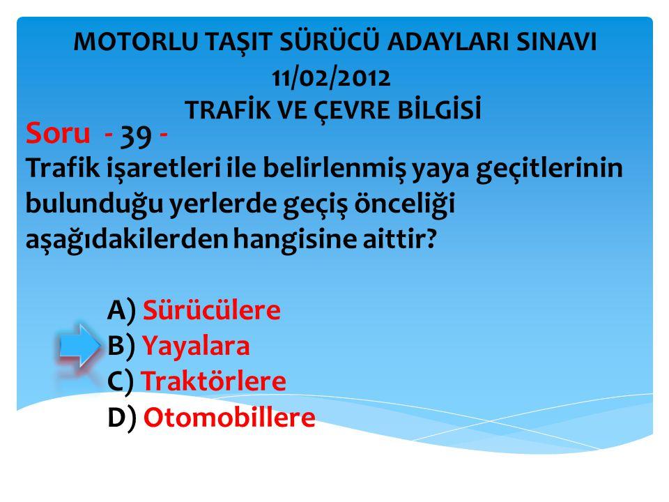Trafik işaretleri ile belirlenmiş yaya geçitlerinin bulunduğu yerlerde geçiş önceliği aşağıdakilerden hangisine aittir? Soru - 39 - A) Sürücülere B) Y