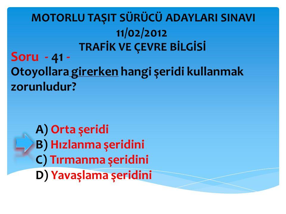 Otoyollara girerken hangi şeridi kullanmak zorunludur? Soru - 41 - A) Orta şeridi B) Hızlanma şeridini C) Tırmanma şeridini D) Yavaşlama şeridini TRAF