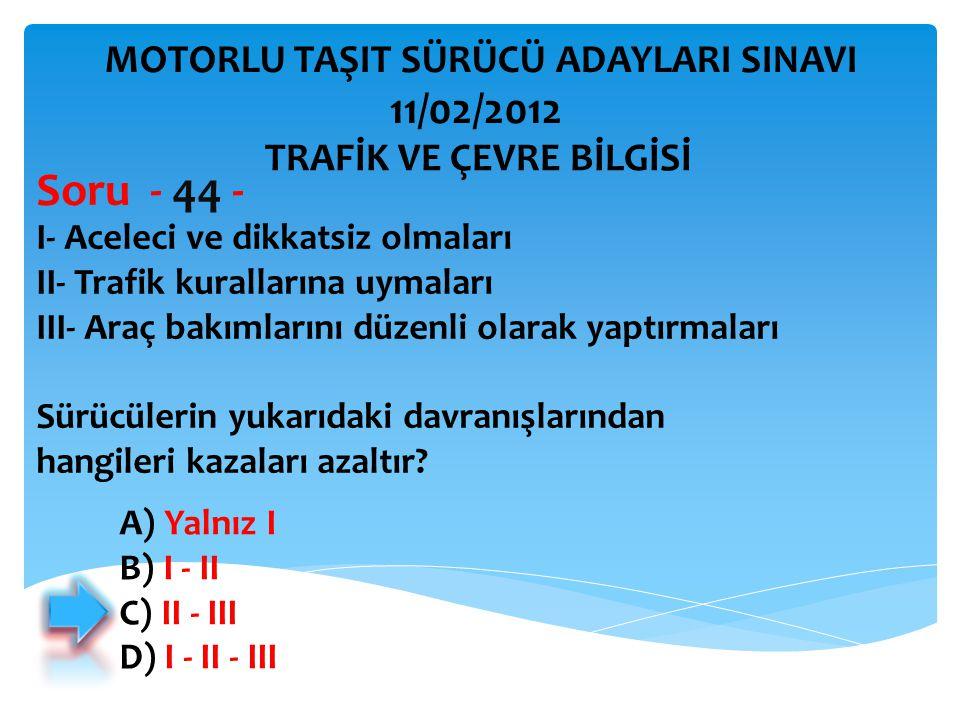 I- Aceleci ve dikkatsiz olmaları II- Trafik kurallarına uymaları III- Araç bakımlarını düzenli olarak yaptırmaları Sürücülerin yukarıdaki davranışları