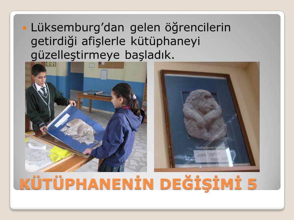 KÜTÜPHANENİN DEĞİŞİMİ 5 Lüksemburg'dan gelen öğrencilerin getirdiği afişlerle kütüphaneyi güzelleştirmeye başladık.