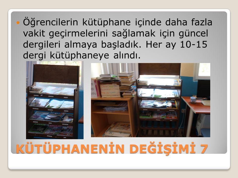 KÜTÜPHANENİN DEĞİŞİMİ 7 Öğrencilerin kütüphane içinde daha fazla vakit geçirmelerini sağlamak için güncel dergileri almaya başladık. Her ay 10-15 derg