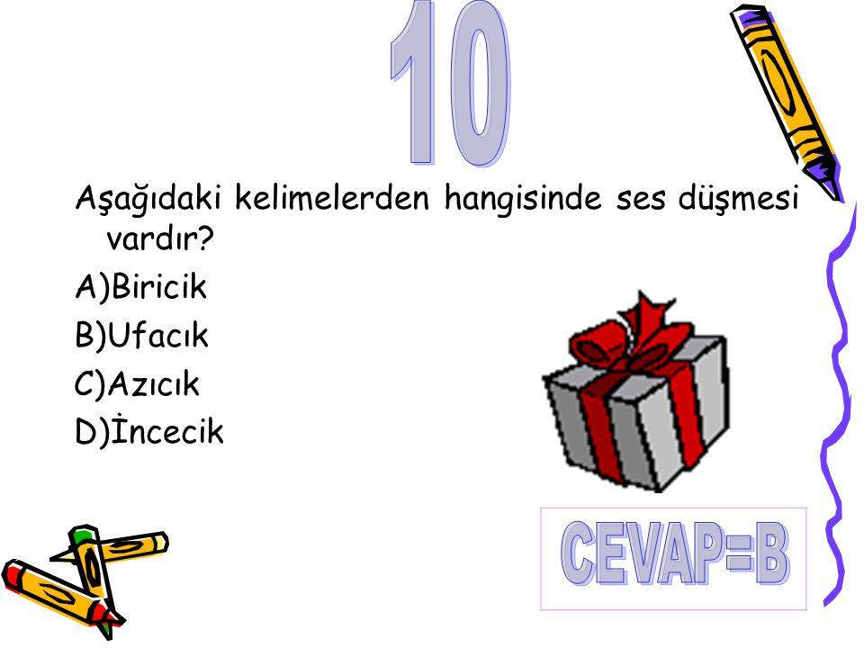 Aşağıdaki kelimelerden hangisinde ses düşmesi vardır? A)Biricik B)Ufacık C)Azıcık D)İncecik