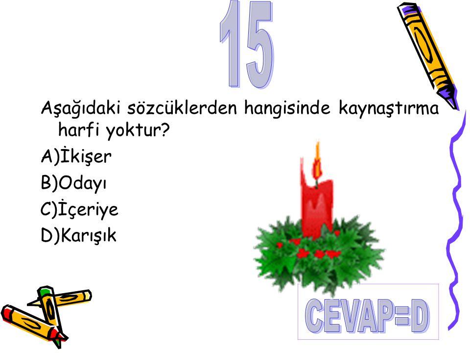 Aşağıdaki sözcüklerden hangisinde kaynaştırma harfi yoktur? A)İkişer B)Odayı C)İçeriye D)Karışık