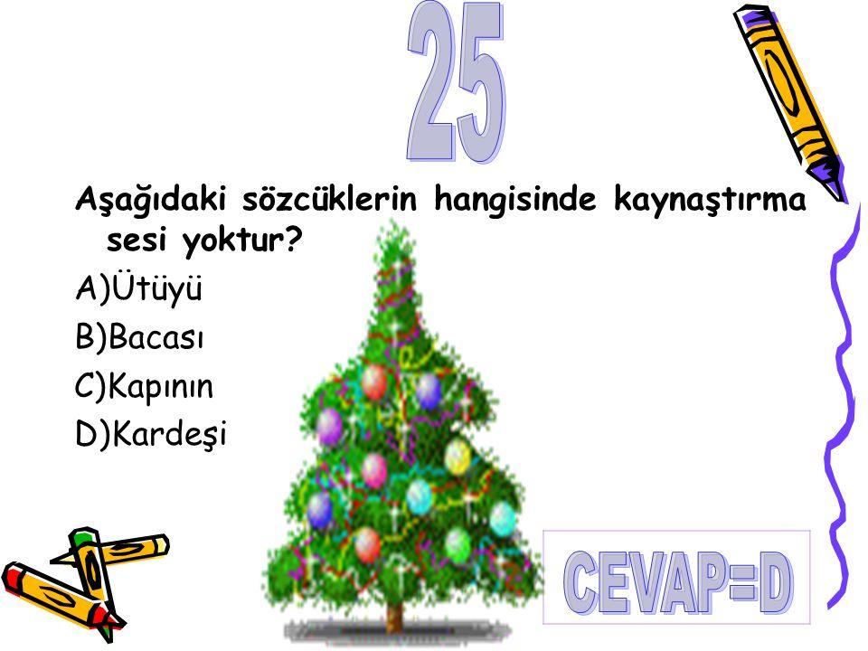 Aşağıdaki sözcüklerin hangisinde kaynaştırma sesi yoktur? A)Ütüyü B)Bacası C)Kapının D)Kardeşi