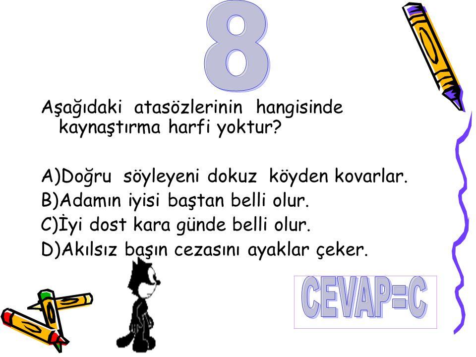 Aşağıdaki atasözlerinin hangisinde kaynaştırma harfi yoktur? A)Doğru söyleyeni dokuz köyden kovarlar. B)Adamın iyisi baştan belli olur. C)İyi dost kar