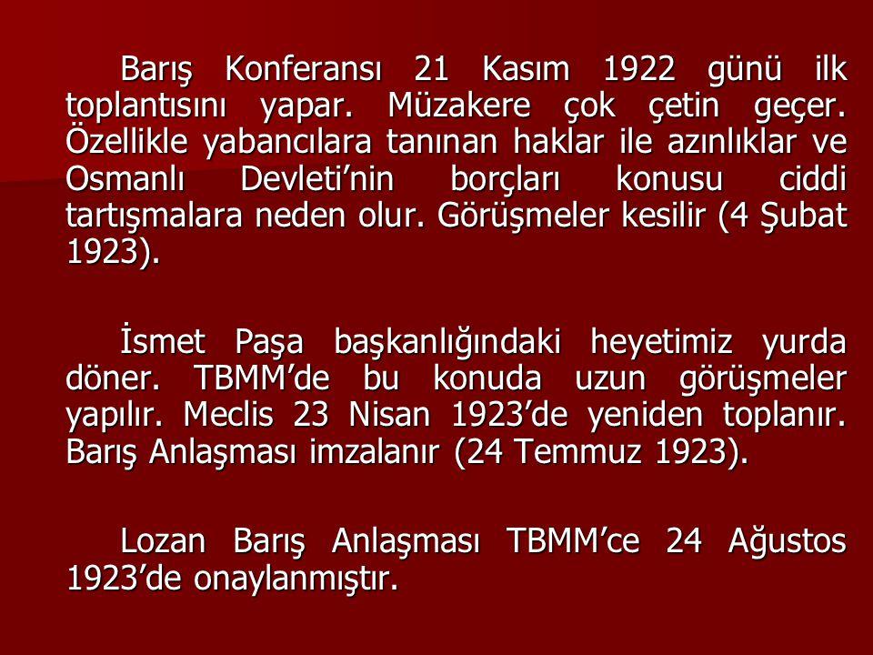 Barış Konferansı 21 Kasım 1922 günü ilk toplantısını yapar. Müzakere çok çetin geçer. Özellikle yabancılara tanınan haklar ile azınlıklar ve Osmanlı D