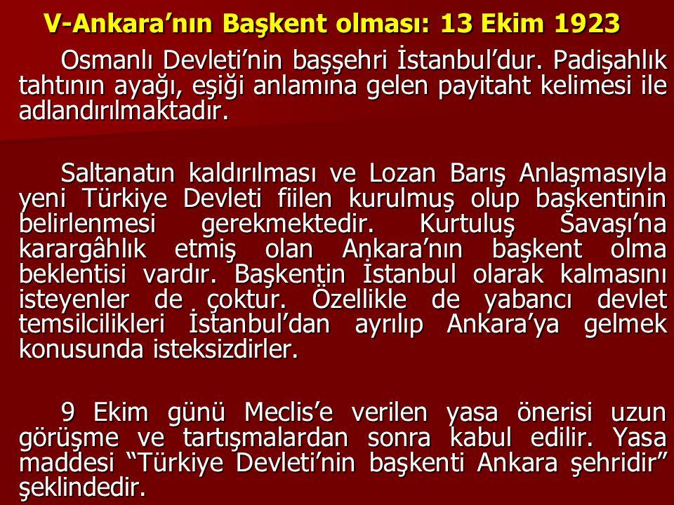 V-Ankara'nın Başkent olması: 13 Ekim 1923 Osmanlı Devleti'nin başşehri İstanbul'dur. Padişahlık tahtının ayağı, eşiği anlamına gelen payitaht kelimesi