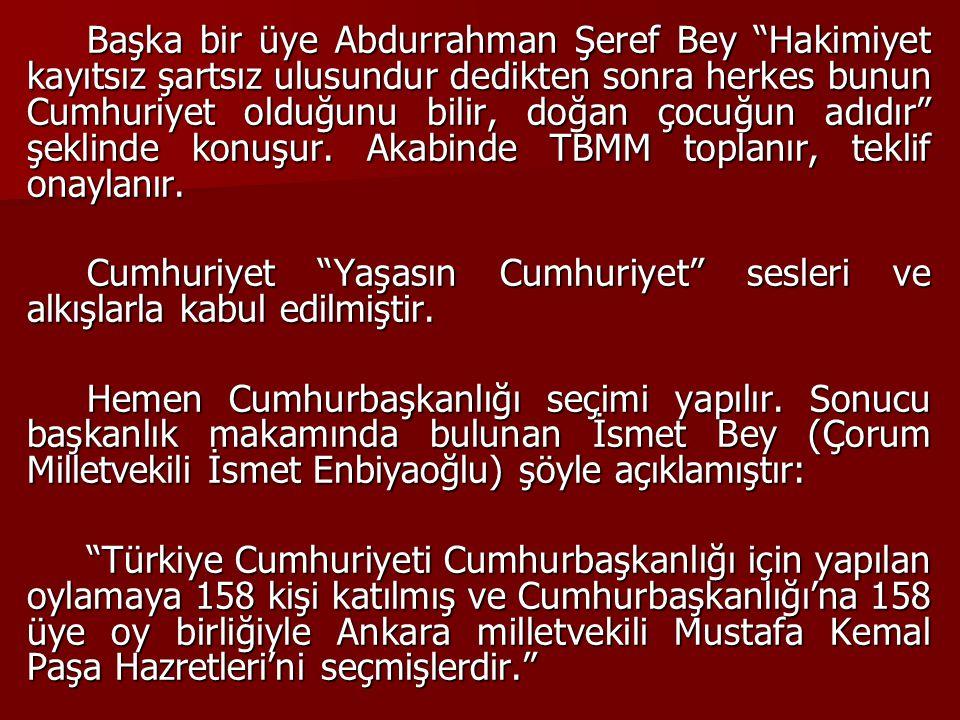 """Başka bir üye Abdurrahman Şeref Bey """"Hakimiyet kayıtsız şartsız ulusundur dedikten sonra herkes bunun Cumhuriyet olduğunu bilir, doğan çocuğun adıdır"""""""