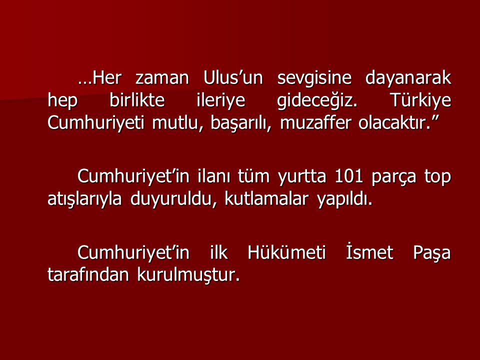 """…Her zaman Ulus'un sevgisine dayanarak hep birlikte ileriye gideceğiz. Türkiye Cumhuriyeti mutlu, başarılı, muzaffer olacaktır."""" Cumhuriyet'in ilanı t"""