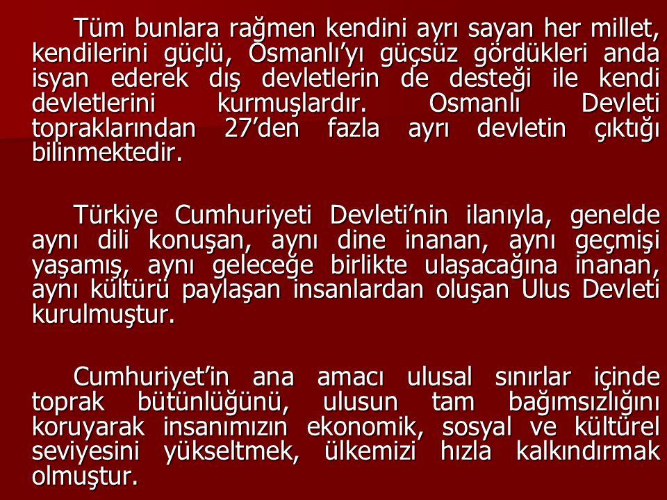 Tüm bunlara rağmen kendini ayrı sayan her millet, kendilerini güçlü, Osmanlı'yı güçsüz gördükleri anda isyan ederek dış devletlerin de desteği ile ken