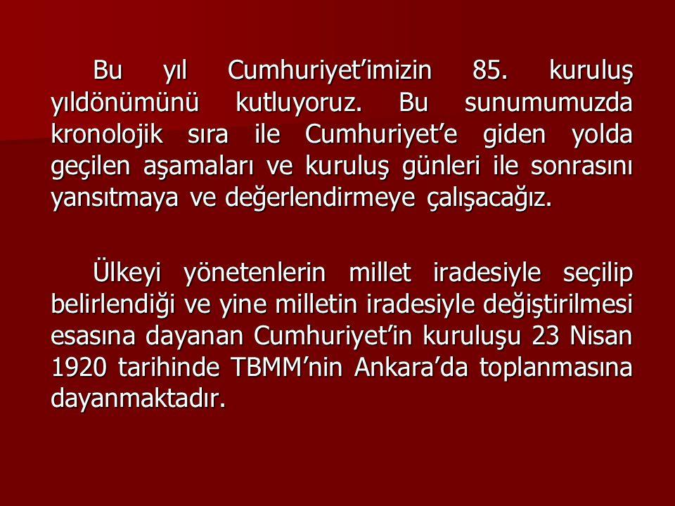 6- TBMM'nin açılması: 23 Nisan 1920 Meclis Ankara'da toplanır, Mustafa Kemal Paşa başkan seçilir.