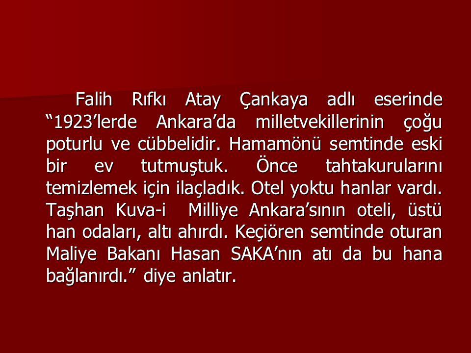 """Falih Rıfkı Atay Çankaya adlı eserinde """"1923'lerde Ankara'da milletvekillerinin çoğu poturlu ve cübbelidir. Hamamönü semtinde eski bir ev tutmuştuk. Ö"""