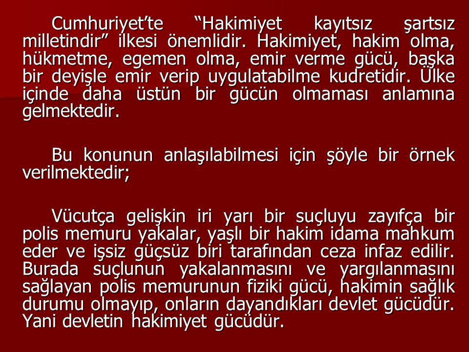 """Cumhuriyet'te """"Hakimiyet kayıtsız şartsız milletindir"""" ilkesi önemlidir. Hakimiyet, hakim olma, hükmetme, egemen olma, emir verme gücü, başka bir deyi"""