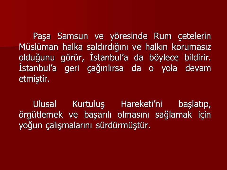 Paşa Samsun ve yöresinde Rum çetelerin Müslüman halka saldırdığını ve halkın korumasız olduğunu görür, İstanbul'a da böylece bildirir. İstanbul'a geri