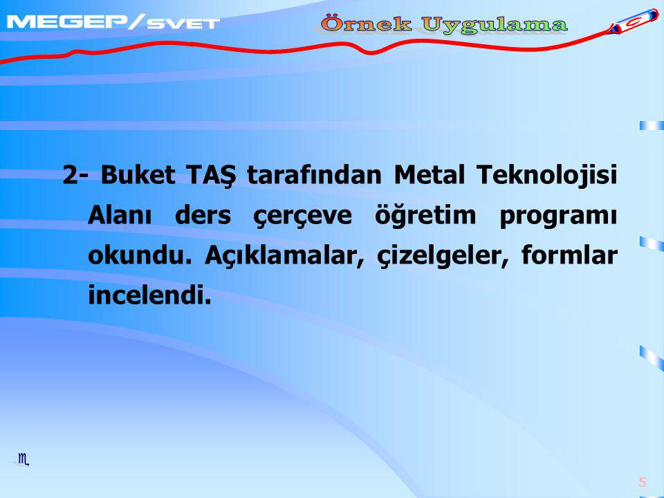 5 2- Buket TAŞ tarafından Metal Teknolojisi Alanı ders çerçeve öğretim programı okundu.
