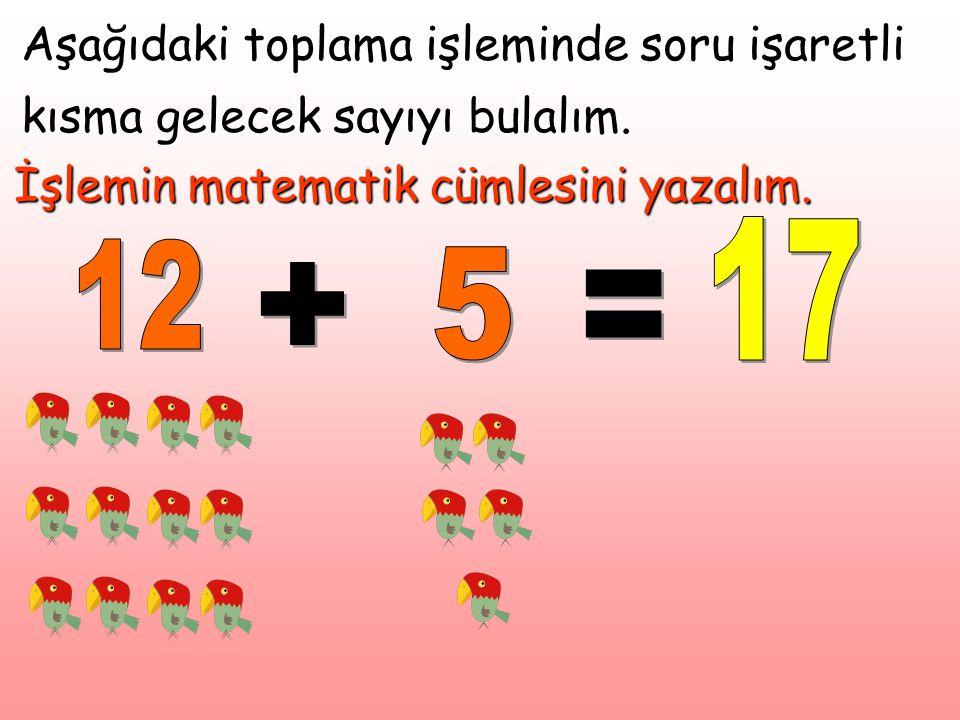 Aşağıdaki toplama işleminde soru işaretli kısma gelecek sayıyı bulalım. İşlemin matematik cümlesini yazalım.
