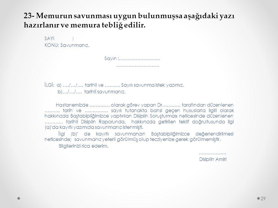 23- Memurun savunması uygun bulunmuşsa aşağıdaki yazı hazırlanır ve memura tebliğ edilir.
