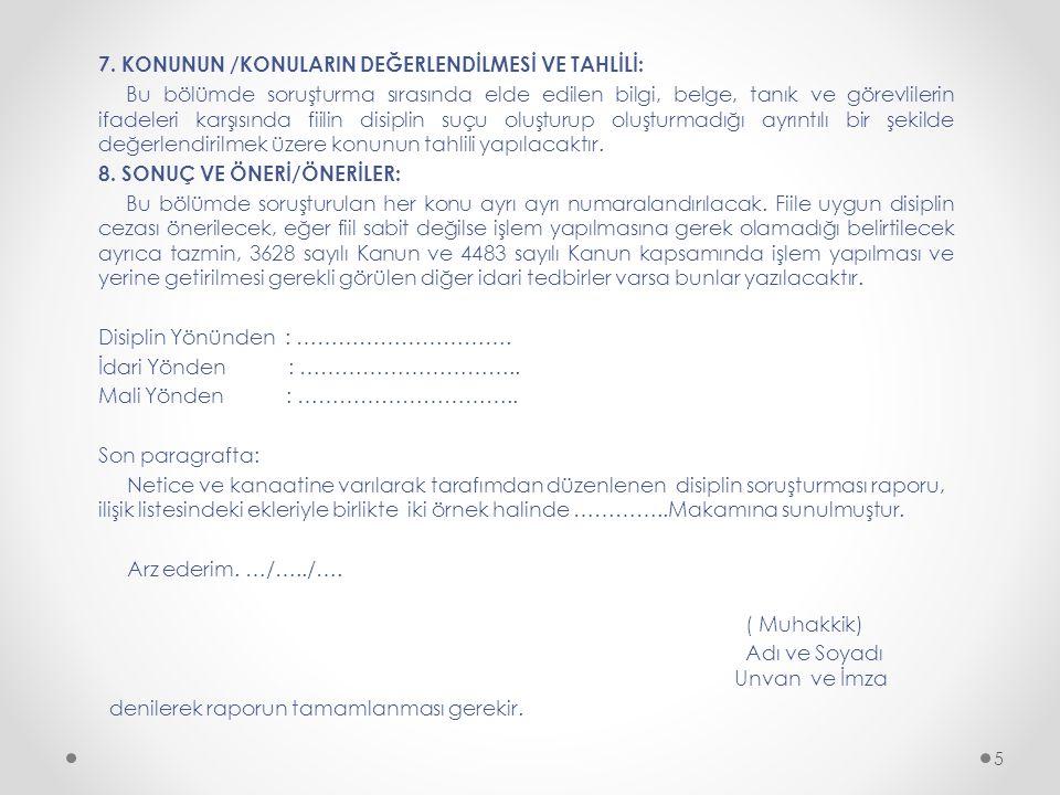 7. KONUNUN /KONULARIN DEĞERLENDİLMESİ VE TAHLİLİ: Bu bölümde soruşturma sırasında elde edilen bilgi, belge, tanık ve görevlilerin ifadeleri karşısında