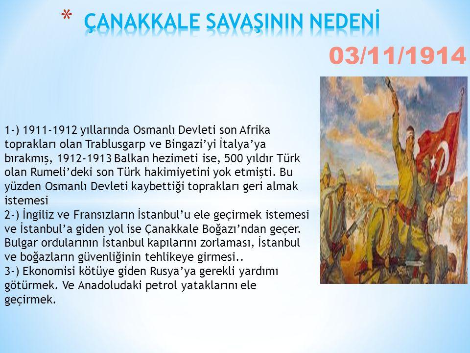 03/11/1914 1-) 1911-1912 yıllarında Osmanlı Devleti son Afrika toprakları olan Trablusgarp ve Bingazi'yi İtalya'ya bırakmış, 1912-1913 Balkan hezimeti ise, 500 yıldır Türk olan Rumeli'deki son Türk hakimiyetini yok etmişti.